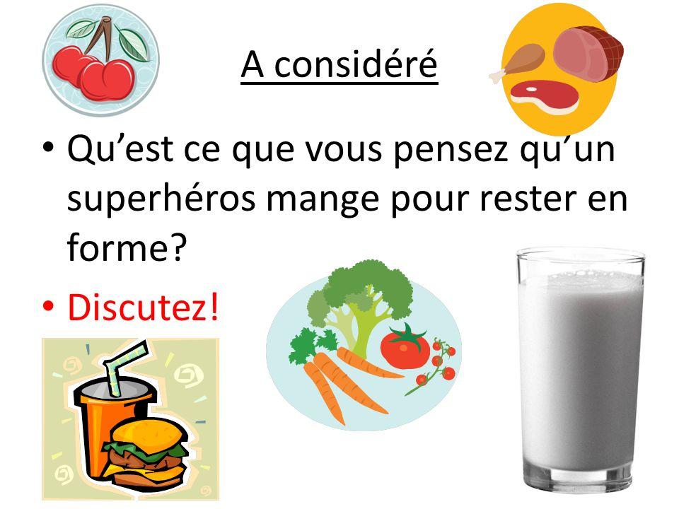 A considéré Quest ce que vous pensez quun superhéros mange pour rester en forme? Discutez!
