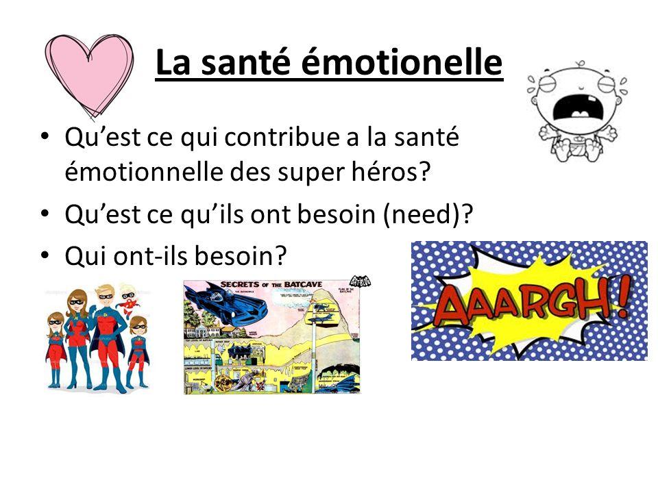 La santé émotionelle Quest ce qui contribue a la santé émotionnelle des super héros? Quest ce quils ont besoin (need)? Qui ont-ils besoin?