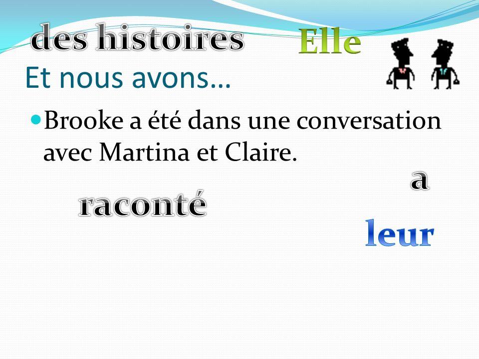 Et nous avons… Brooke a été dans une conversation avec Martina et Claire.