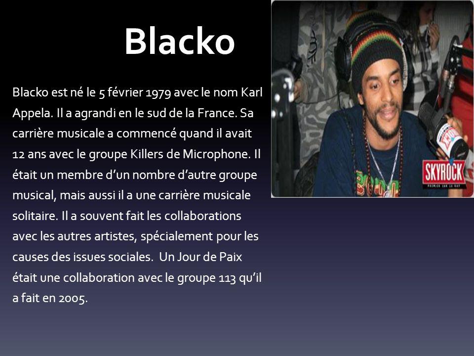 Blacko Blacko est né le 5 février 1979 avec le nom Karl Appela. Il a agrandi en le sud de la France. Sa carrière musicale a commencé quand il avait 12