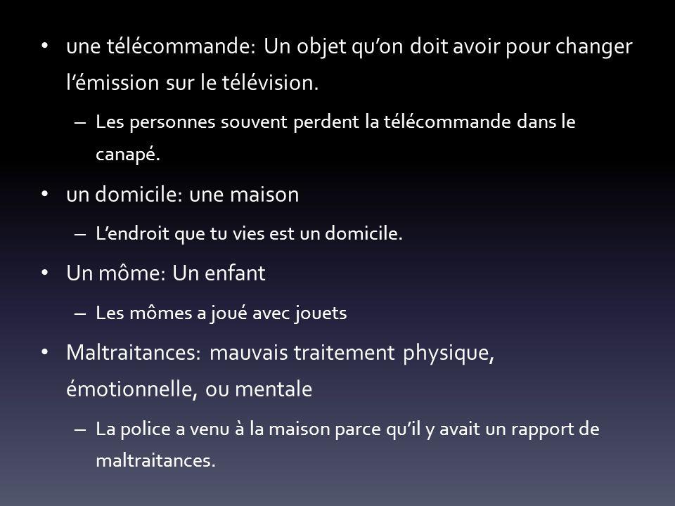 une télécommande: Un objet quon doit avoir pour changer lémission sur le télévision. – Les personnes souvent perdent la télécommande dans le canapé. u