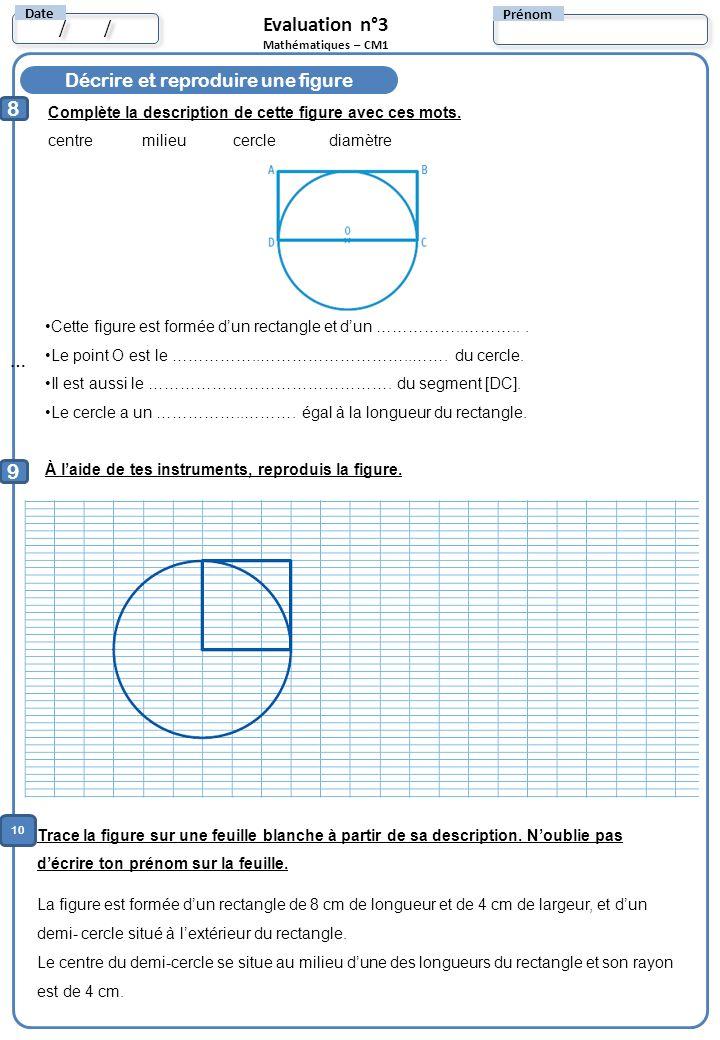 8 Prénom / Date Evaluation n°3 Mathématiques – CM1 Décrire et reproduire une figure Complète la description de cette figure avec ces mots. centre mili