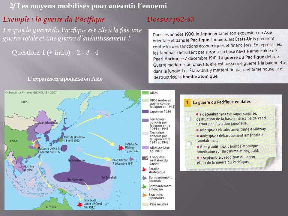 2/ Les moyens mobilisés pour anéantir lennemi Exemple : la guerre du Pacifique Dossier p82-83 En quoi la guerre du Pacifique est-elle à la fois une gu