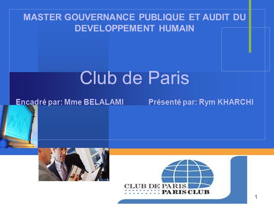 Company LOGO Club de Paris Encadré par: Mme BELALAMI Présenté par: Rym KHARCHI MASTER GOUVERNANCE PUBLIQUE ET AUDIT DU DEVELOPPEMENT HUMAIN 1