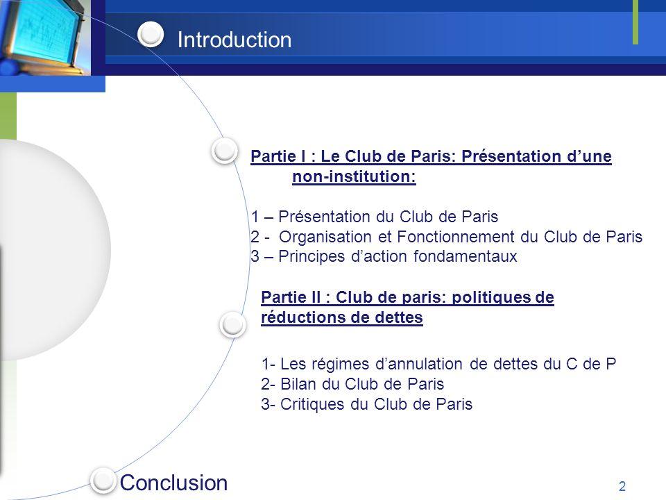 Introduction Partie I : Le Club de Paris: Présentation dune non-institution: 1 – Présentation du Club de Paris 2 - Organisation et Fonctionnement du C