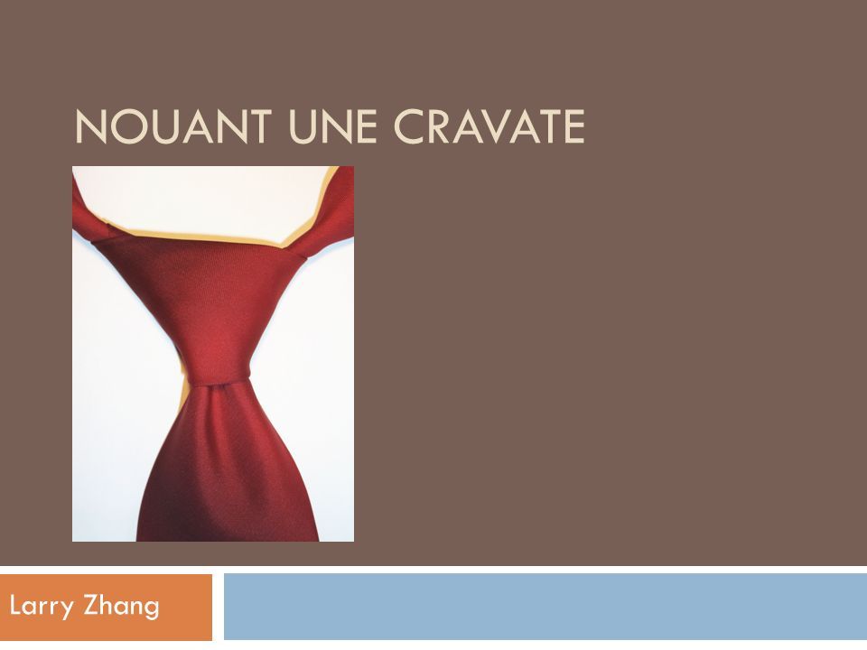 NOUANT UNE CRAVATE Larry Zhang