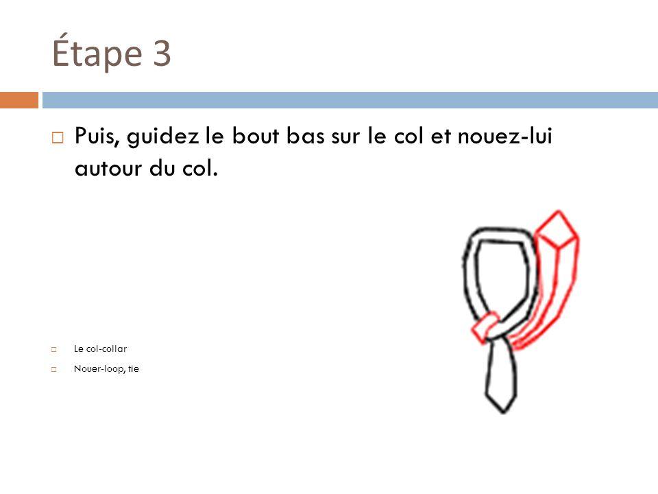 Étape 3 Puis, guidez le bout bas sur le col et nouez-lui autour du col.