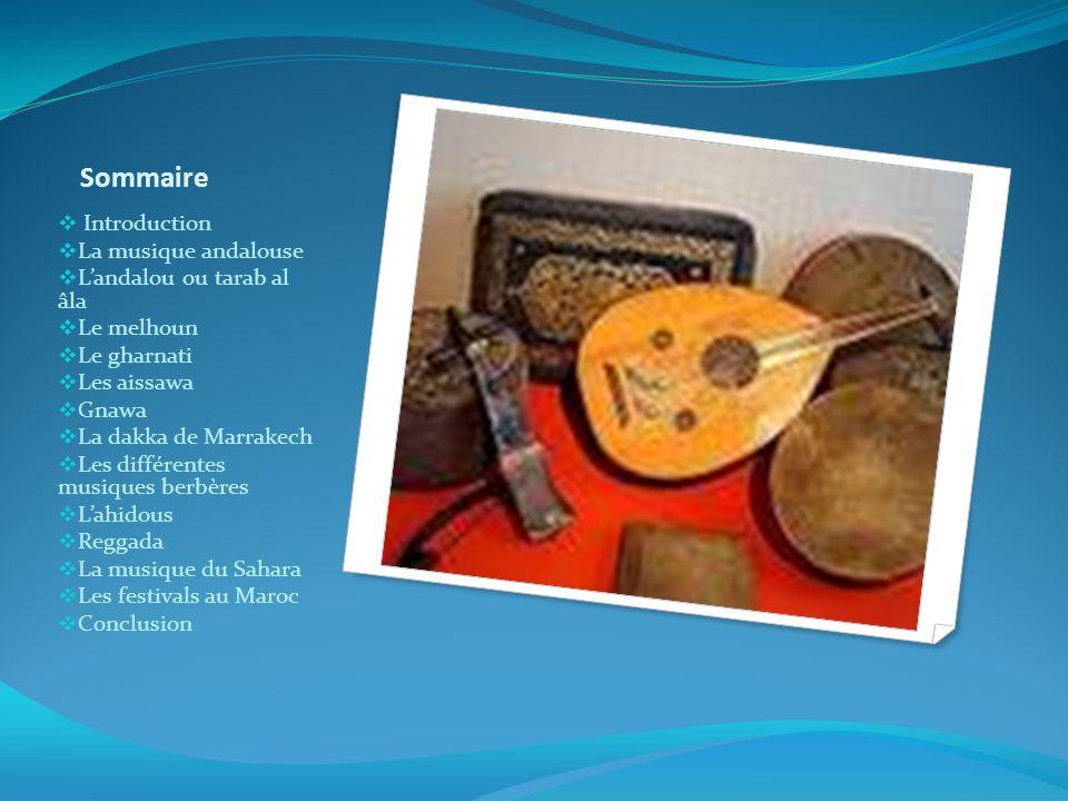 Sommaire Introduction La musique andalouse Landalou ou tarab al âla Le melhoun Le gharnati Les aissawa Gnawa La dakka de Marrakech Les différentes mus