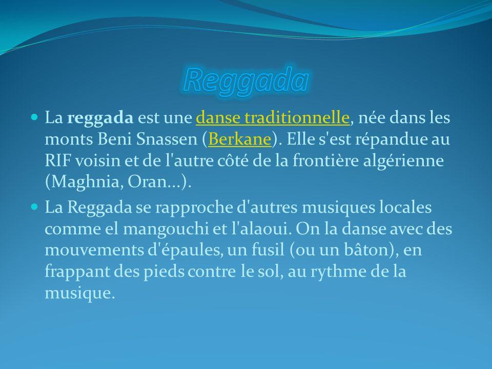 La reggada est une danse traditionnelle, née dans les monts Beni Snassen (Berkane). Elle s'est répandue au RIF voisin et de l'autre côté de la frontiè