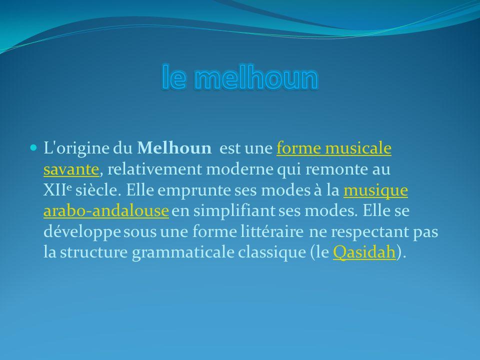 L'origine du Melhoun est une forme musicale savante, relativement moderne qui remonte au XII e siècle. Elle emprunte ses modes à la musique arabo-anda