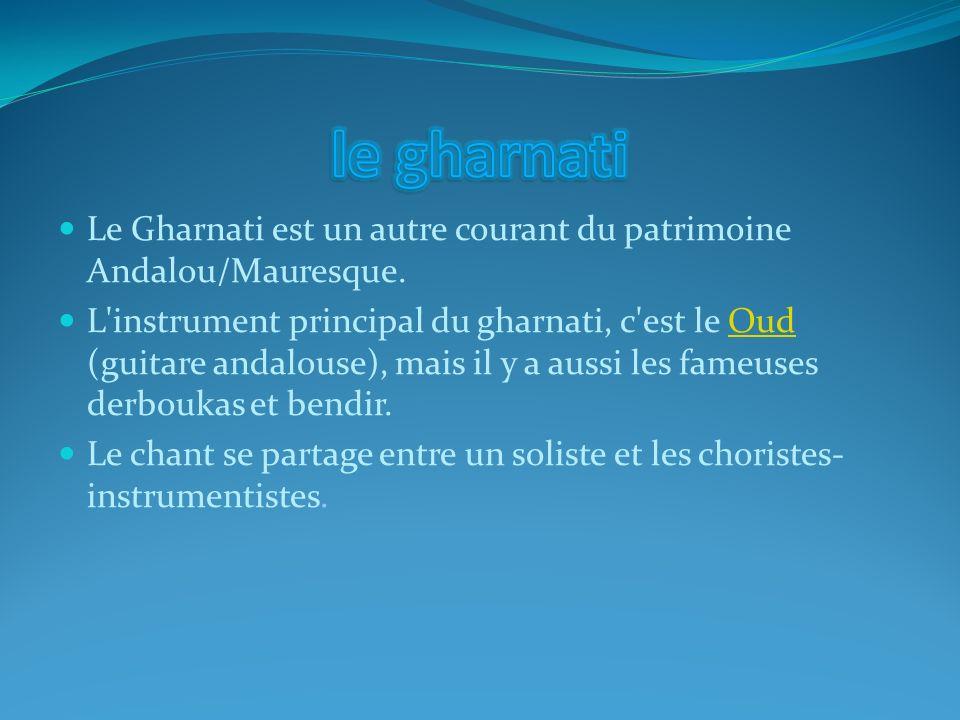 Le Gharnati est un autre courant du patrimoine Andalou/Mauresque. L'instrument principal du gharnati, c'est le Oud (guitare andalouse), mais il y a au
