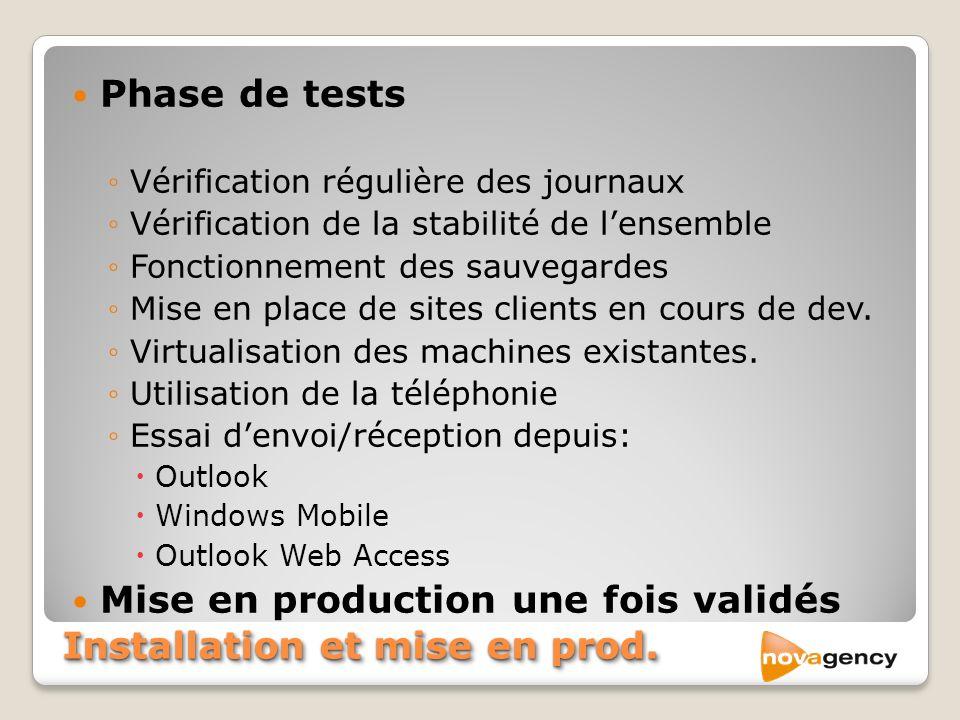 Installation et mise en prod. Phase de tests Vérification régulière des journaux Vérification de la stabilité de lensemble Fonctionnement des sauvegar