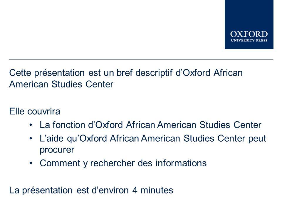 Cette présentation est un bref descriptif dOxford African American Studies Center Elle couvrira La fonction dOxford African American Studies Center La