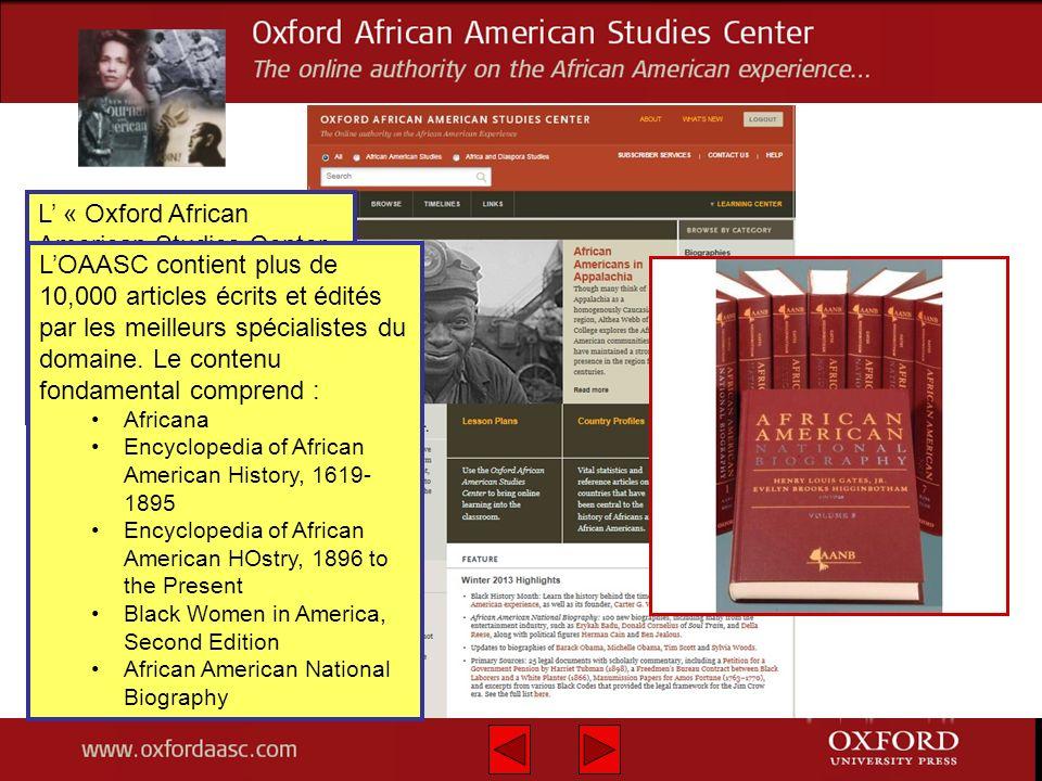 L « Oxford African American Studies Center» combine des ouvrages de références édités pour créer la collection universitaire complète en ligne. LOAASC