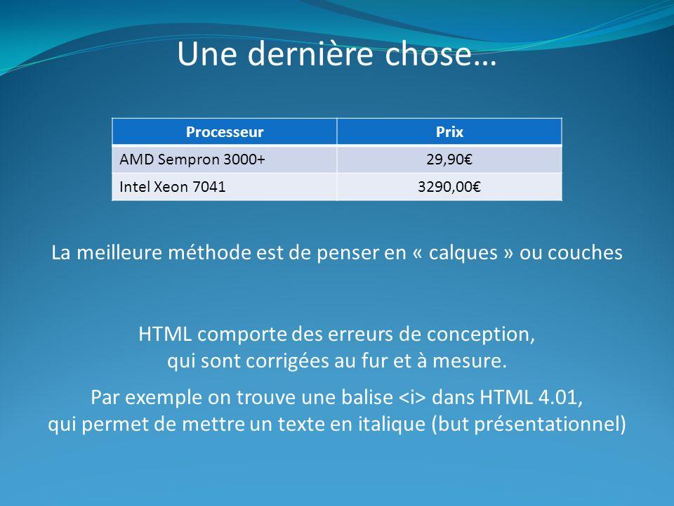 Une dernière chose… La meilleure méthode est de penser en « calques » ou couches HTML comporte des erreurs de conception, qui sont corrigées au fur et à mesure.