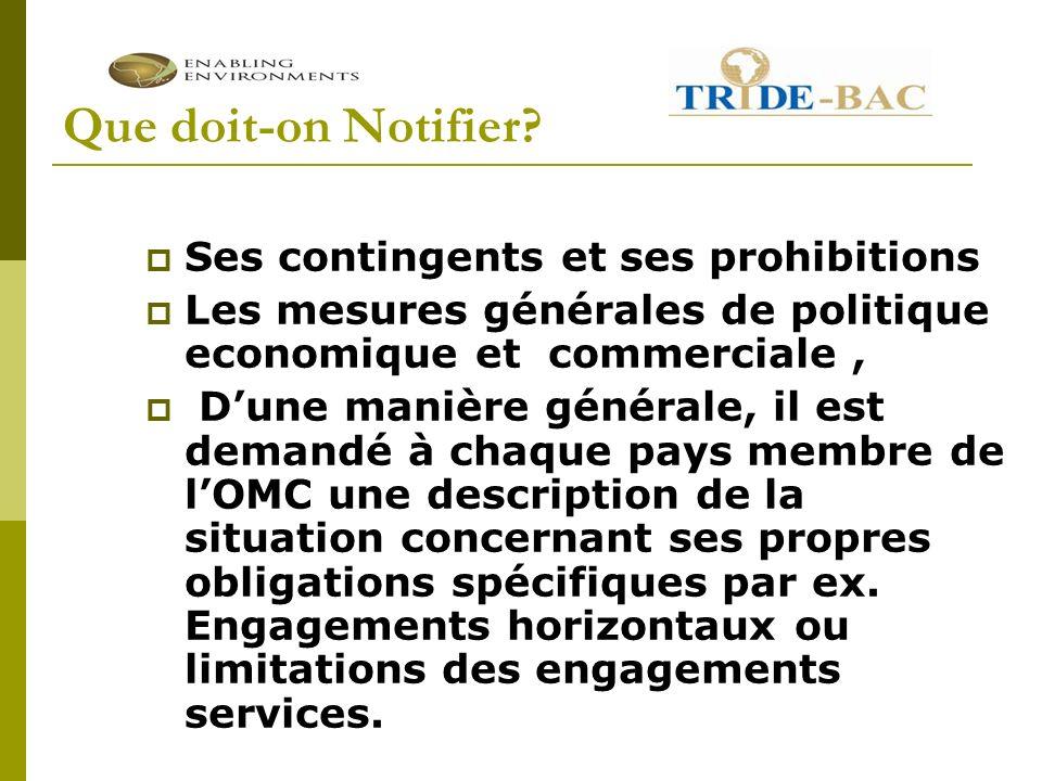 Que doit-on Notifier? Ses contingents et ses prohibitions Les mesures générales de politique economique et commerciale, Dune manière générale, il est