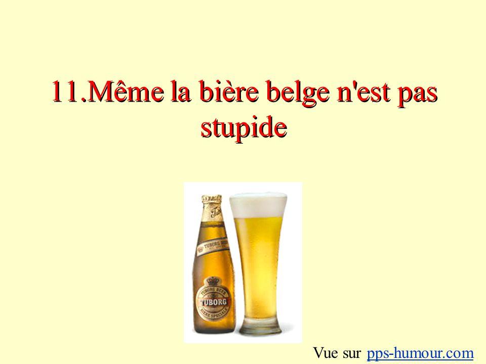 11.Même la bière belge n est pas stupide Vue sur pps-humour.compps-humour.com