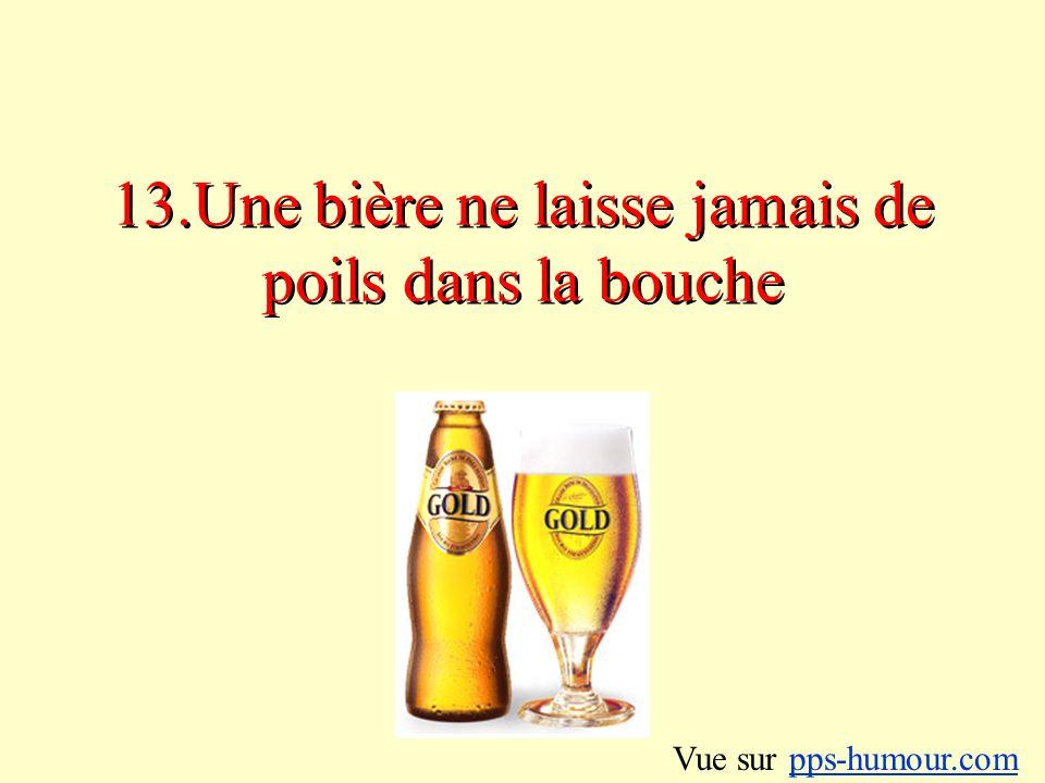 13.Une bière ne laisse jamais de poils dans la bouche Vue sur pps-humour.compps-humour.com
