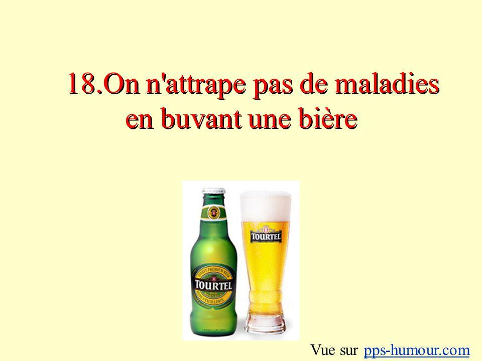 18.On n attrape pas de maladies en buvant une bière Vue sur pps-humour.compps-humour.com