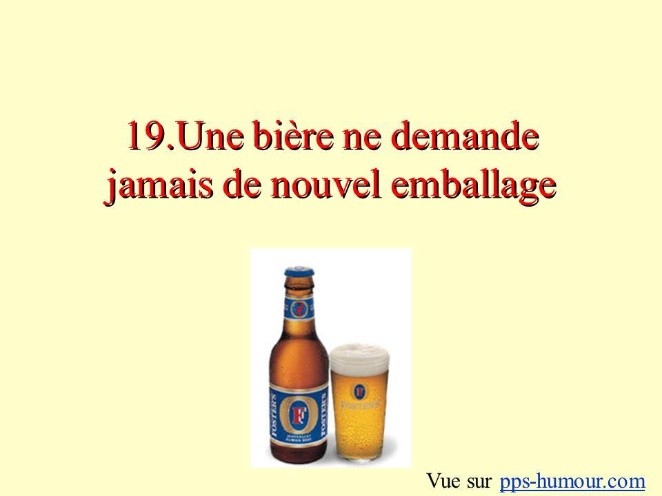 19.Une bière ne demande jamais de nouvel emballage Vue sur pps-humour.compps-humour.com