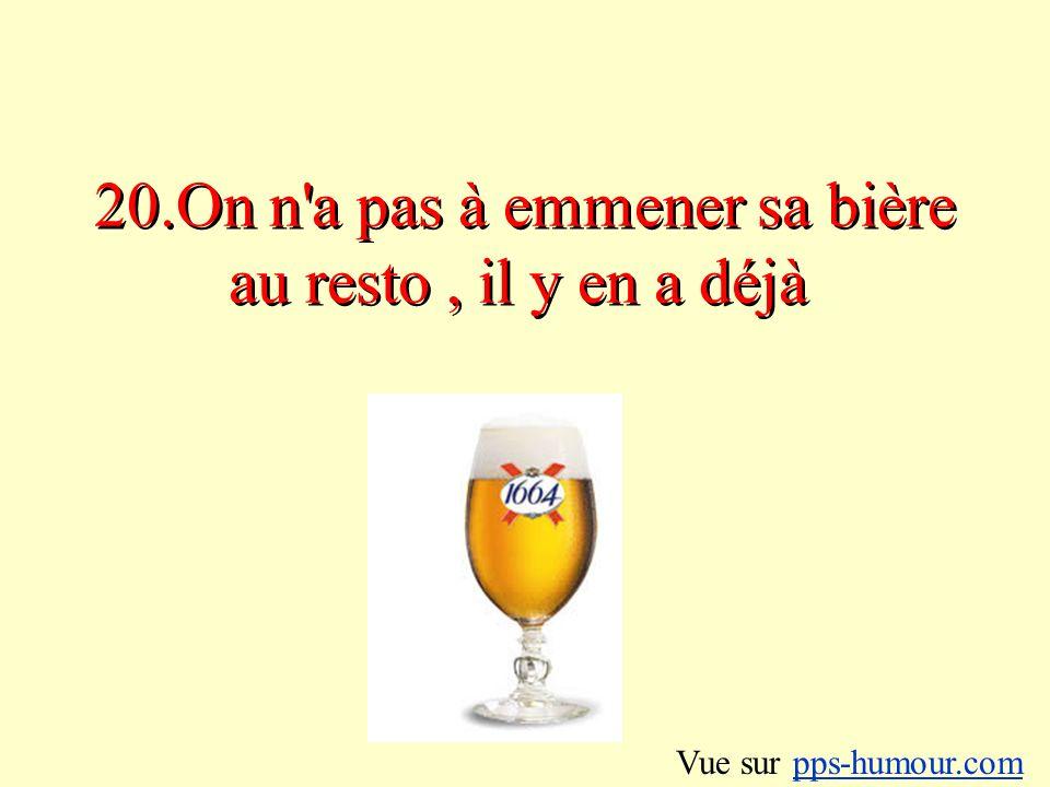 20.On n a pas à emmener sa bière au resto, il y en a déjà Vue sur pps-humour.compps-humour.com