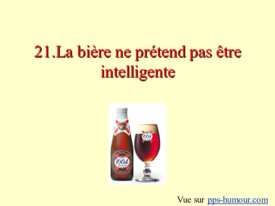 21.La bière ne prétend pas être intelligente Vue sur pps-humour.compps-humour.com