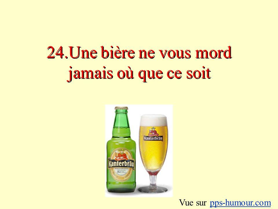 24.Une bière ne vous mord jamais où que ce soit Vue sur pps-humour.compps-humour.com