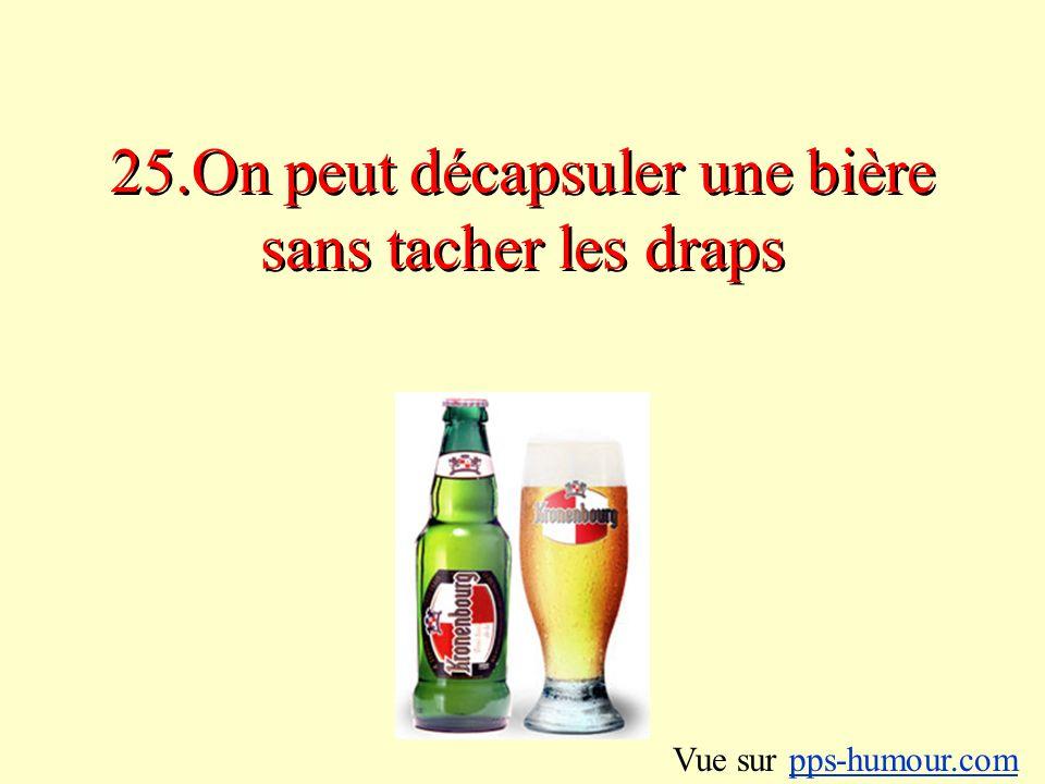 25.On peut décapsuler une bière sans tacher les draps Vue sur pps-humour.compps-humour.com