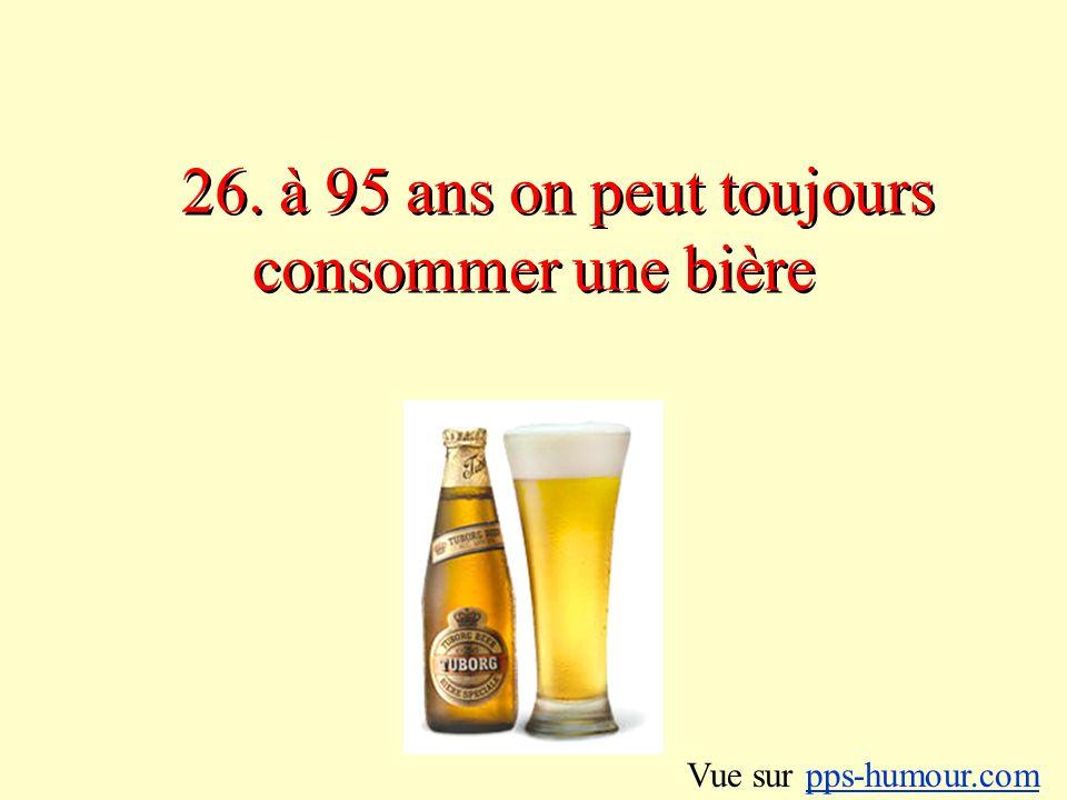 26. à 95 ans on peut toujours consommer une bière Vue sur pps-humour.compps-humour.com