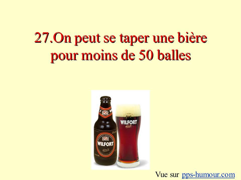 27.On peut se taper une bière pour moins de 50 balles Vue sur pps-humour.compps-humour.com