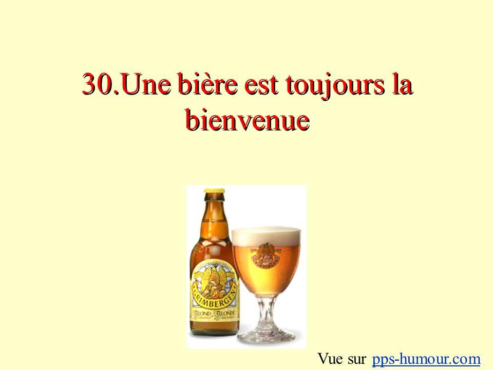 30.Une bière est toujours la bienvenue Vue sur pps-humour.compps-humour.com