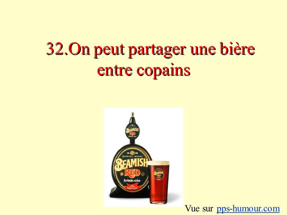 32.On peut partager une bière entre copains Vue sur pps-humour.compps-humour.com