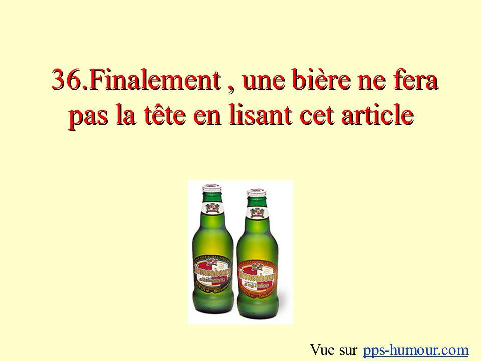 36.Finalement, une bière ne fera pas la tête en lisant cet article Vue sur pps-humour.compps-humour.com