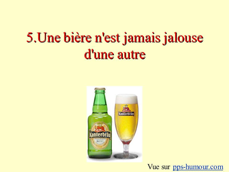 5.Une bière n est jamais jalouse d une autre Vue sur pps-humour.compps-humour.com