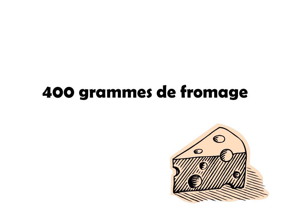 400 grammes de fromage