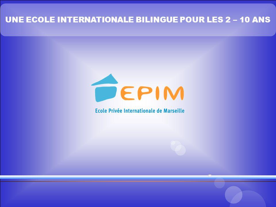 LEPIM – UNE ECOLE POUR CONQUERIR LINTERNATIONAL UNE ECOLE INTERNATIONALE BILINGUE POUR LES 2 – 10 ANS