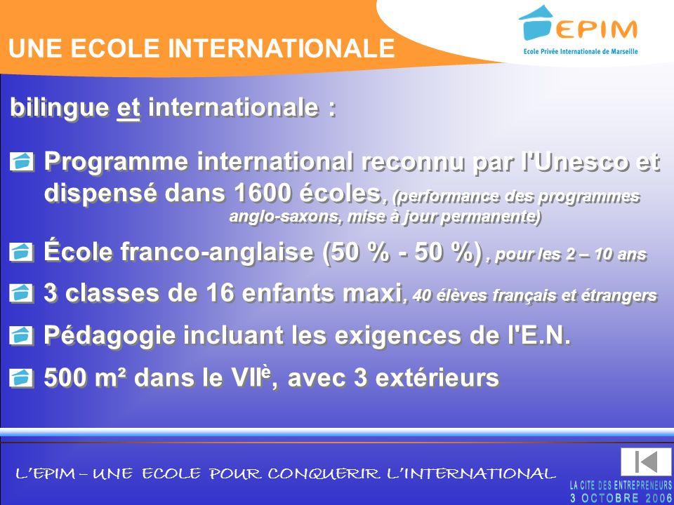 LEPIM – UNE ECOLE POUR CONQUERIR LINTERNATIONAL UNE ECOLE INTERNATIONALE École franco-anglaise (50 % - 50 %) Programme international reconnu par l'Une