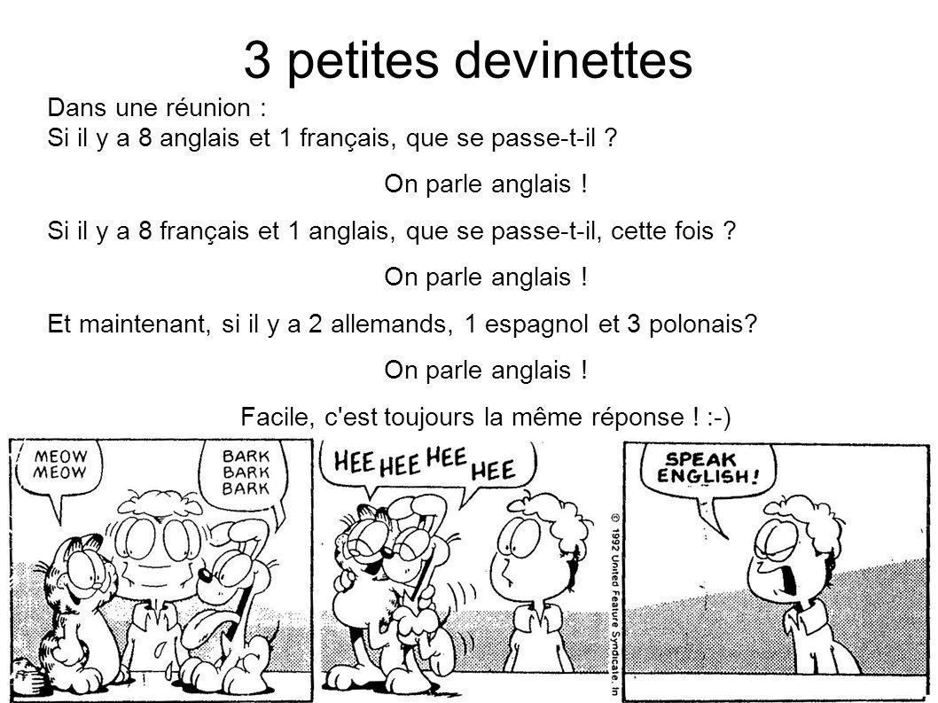 3 petites devinettes Dans une réunion : Si il y a 8 anglais et 1 français, que se passe-t-il ? On parle anglais ! Si il y a 8 français et 1 anglais, q