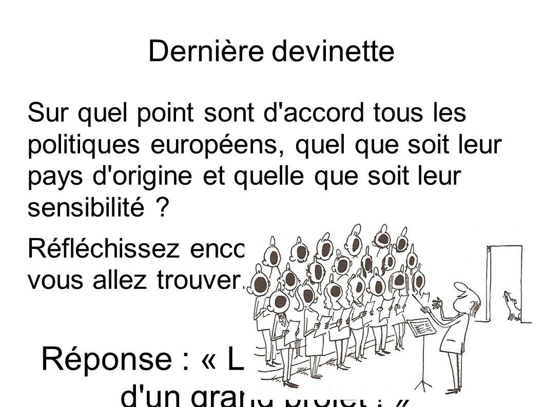 Dernière devinette Sur quel point sont d'accord tous les politiques européens, quel que soit leur pays d'origine et quelle que soit leur sensibilité ?