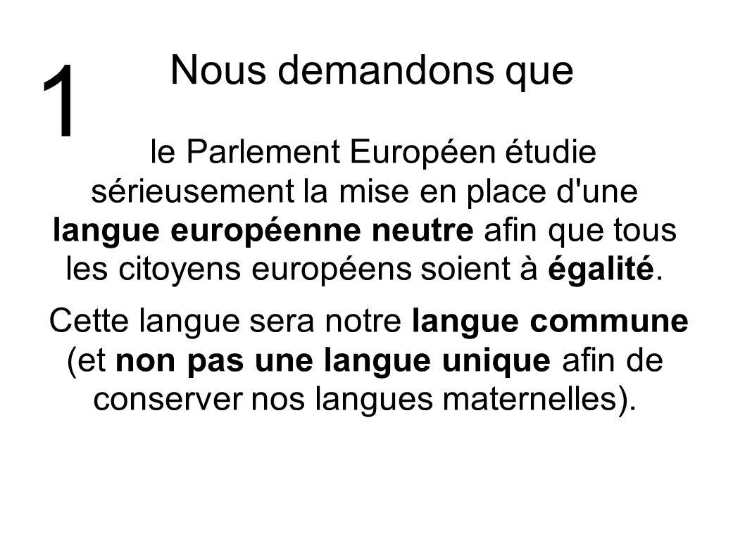 Nous demandons que le Parlement Européen étudie sérieusement la mise en place d'une langue européenne neutre afin que tous les citoyens européens soie