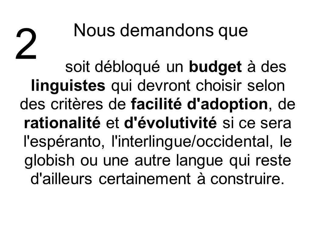Nous demandons que soit débloqué un budget à des linguistes qui devront choisir selon des critères de facilité d'adoption, de rationalité et d'évoluti