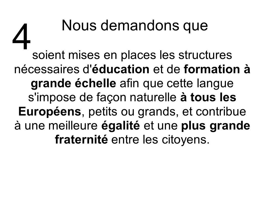 Nous demandons que soient mises en places les structures nécessaires d'éducation et de formation à grande échelle afin que cette langue s'impose de fa