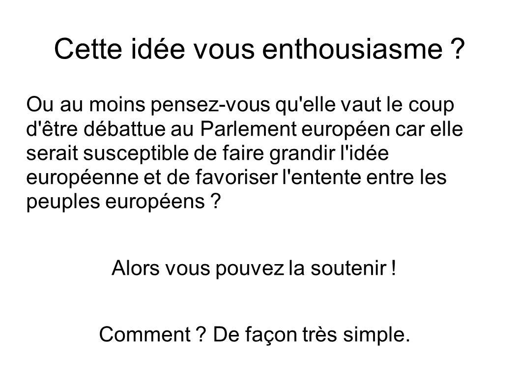 Cette idée vous enthousiasme ? Ou au moins pensez-vous qu'elle vaut le coup d'être débattue au Parlement européen car elle serait susceptible de faire