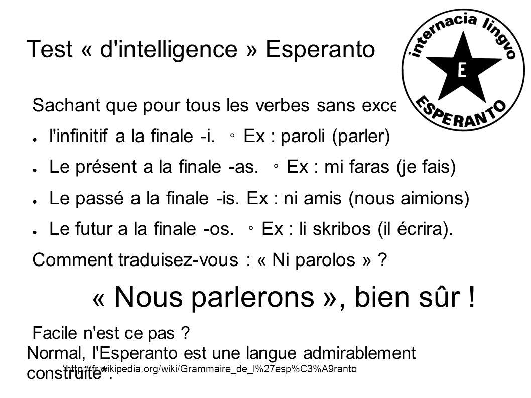 Test « d'intelligence » Esperanto Sachant que pour tous les verbes sans exception : l'infinitif a la finale -i. Ex : paroli (parler) Le présent a la f