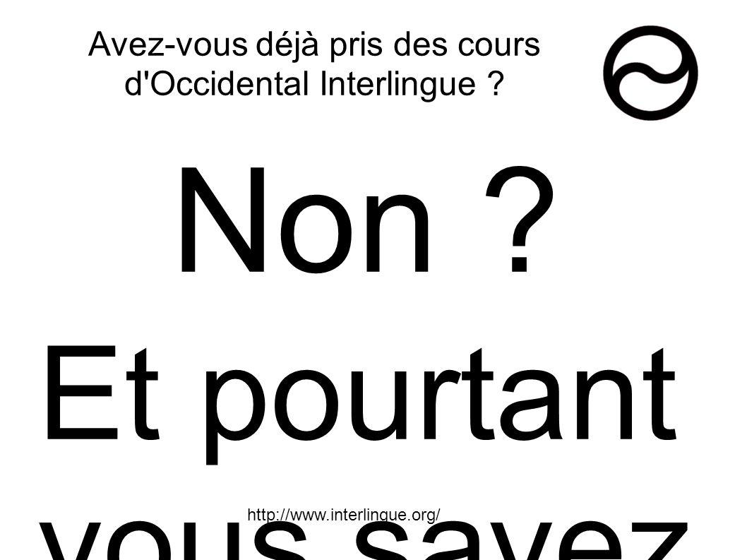 Avez-vous déjà pris des cours d'Occidental Interlingue ? Non ? Et pourtant vous savez déjà le lire. La preuve : Li introduction del lingue internation