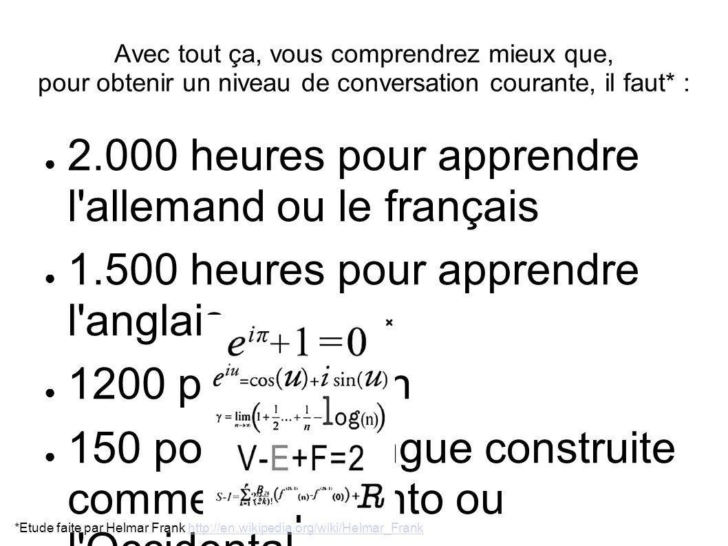Avec tout ça, vous comprendrez mieux que, pour obtenir un niveau de conversation courante, il faut* : 2.000 heures pour apprendre l'allemand ou le fra
