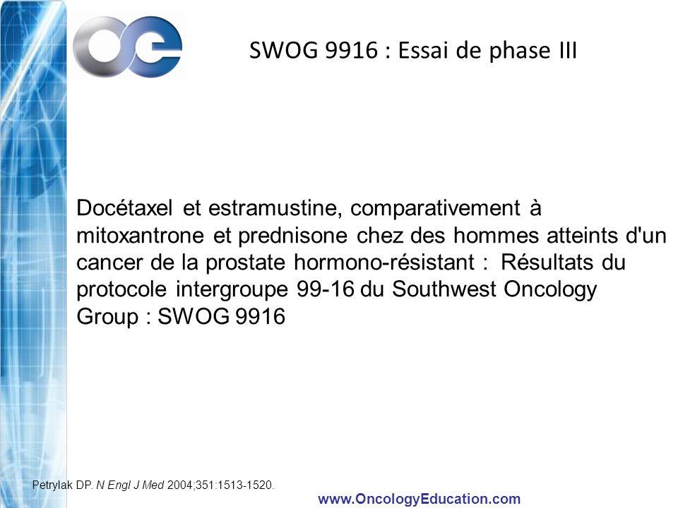 www.OncologyEducation.com SWOG 9916 : Essai de phase III Docétaxel et estramustine, comparativement à mitoxantrone et prednisone chez des hommes attei