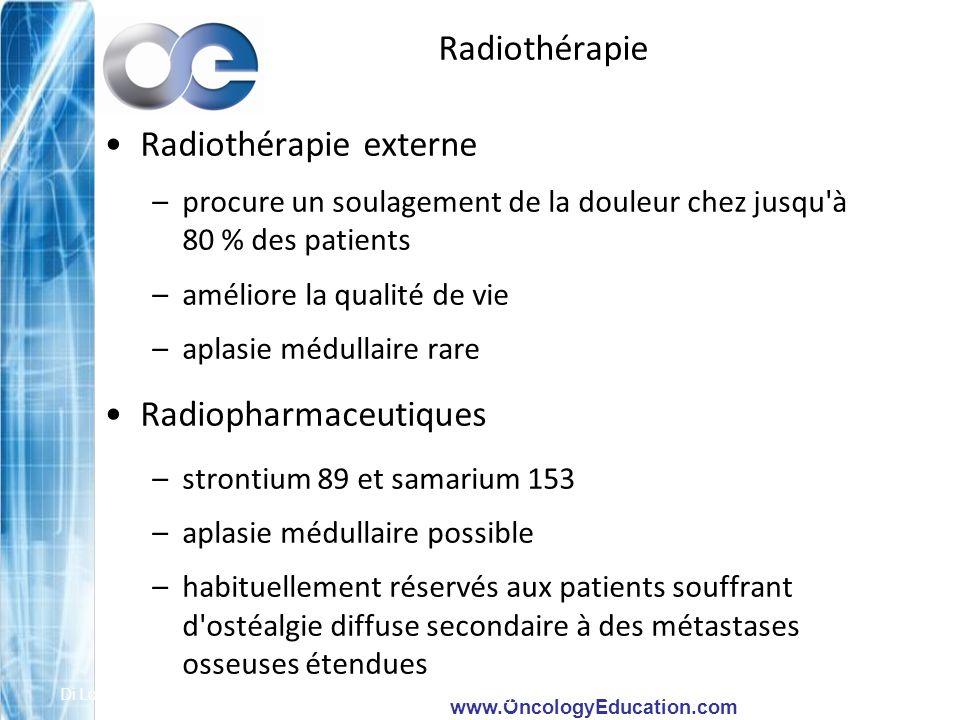 www.OncologyEducation.com Radiothérapie Radiothérapie externe –procure un soulagement de la douleur chez jusqu'à 80 % des patients –améliore la qualit