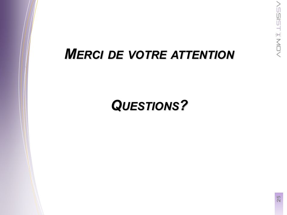 25 M ERCI DE VOTRE ATTENTION Q UESTIONS ?