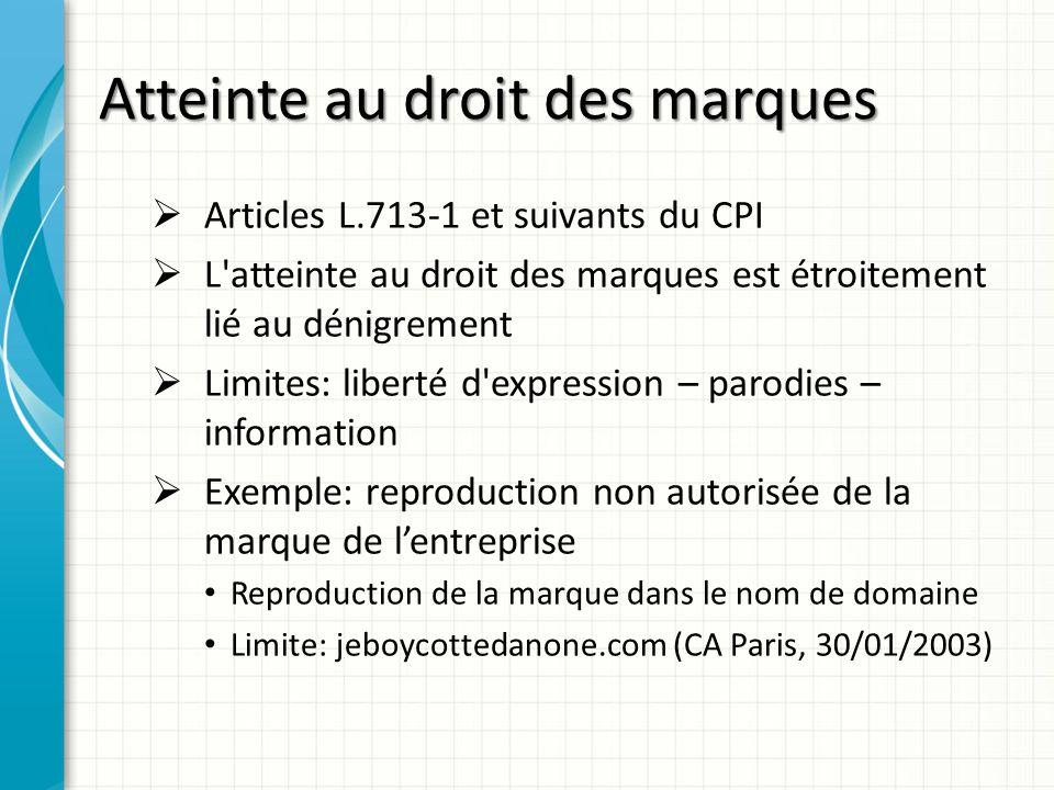 Atteinte au droit des marques Articles L.713-1 et suivants du CPI L'atteinte au droit des marques est étroitement lié au dénigrement Limites: liberté